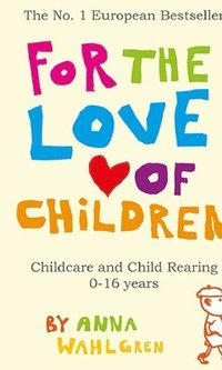 For the love of children : childcare and child rearing 0-16 years (inbunden)