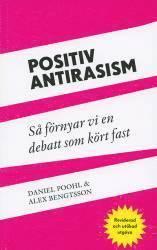 Positiv antirasism : så förnyar vi en debatt som kört fast