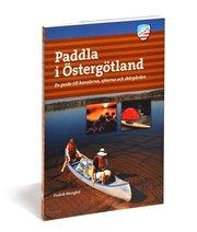 Paddla i Östergötland : en guide till kanalerna sjöarna och skärgården