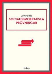 Socialdemokratiska prövningar : 25 texter från min blogg 2011-2015