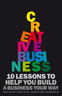 Creative Business : 10 rules to help you build a business your way (h�ftad)