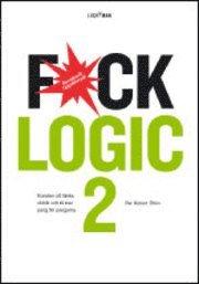 Fuck Logic 2 : konsten att t�nka oklokt och f� mer pang f�r pengarna (h�ftad)
