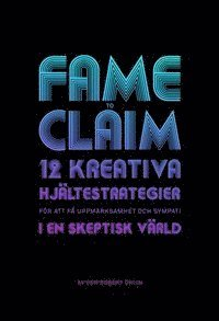 Fame to claim : 12 kreativa hj�ltestrategier f�r att skapa uppm�rksamhet och sympati i en skeptisk v�rld (h�ftad)