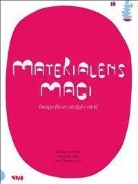 Materialens magi : design f�r en skr�pfri v�rld (inbunden)