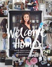 Welcome Home : Tankar idéer och tips om hur du skapar ett tidlöst och levande hem