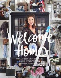 Welcome Home : Tankar, id�er och tips om hur du skapar ett tidl�st och levande hem (inbunden)