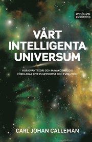 Vårt intelligenta universum : hur kvantteori och mayakosmologi förklarar livets uppkomst och evolution