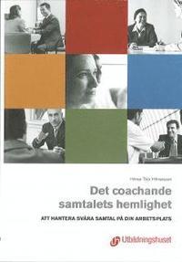 Det coachande samtalets hemlighet : att hantera sv�ra samtal p� arbetsplatser (inbunden)
