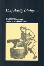Utaf Adelig Öfning… Åke Rålambs handbok i Silversmide