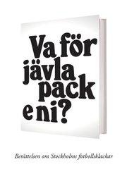 Va för jävla pack e ni? – Berättelsen om Stockholms fotbollsklackar