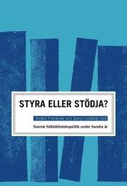 STYRA ELLER STÖDJA? : SVENSK FOLKBIBLIOTEKSPOLITIK UNDER HUNDRA ÅR