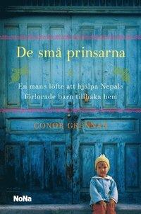 De sm� prinsarna : en mans kamp f�r att hj�lpa Nepals f�rlorade barn tillbaka hem (inbunden)