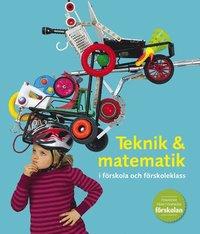 Teknik & matematik i f�rskola och f�rskoleklass (h�ftad)