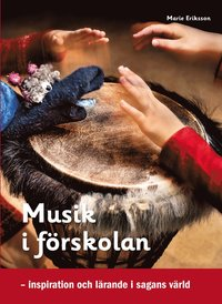 Musik i f�rskolan : inspiration och l�rande i sagans v�rld (h�ftad)