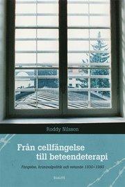 Från cellfängelse till beteendeterapi : fängelse kriminalpolitik och vetande 1930-1980
