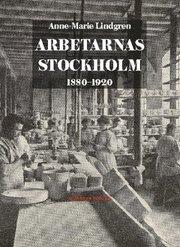 Arbetarnas Stockholm : 1880-1920