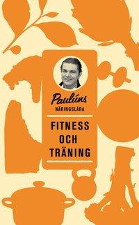 Paul�ns n�ringsl�ra : fitness och tr�ning (inbunden)