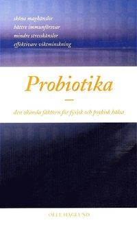 Probiotika - den ok�nda faktorn f�r fysisk och psykisk h�lsa (pocket)
