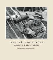 Livet på landet förr – Arbete & Hantverk