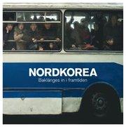 Nordkorea – Baklänges in i framtiden