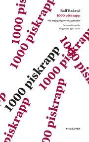 1000 piskrapp för att jag säger vad jag tänker : den saudiske bloggarens egna texter