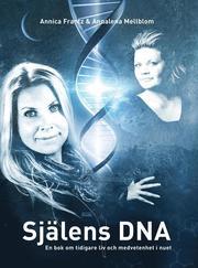 Själens DNA : en bok om tidigare liv och medvetenhet i nuet