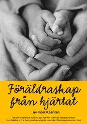 Föräldraskap från hjärtat : att föra medkänsla kontakt och valfrihet vidare till nästa generation