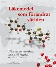Läkemedel som förändrat världen : historier om vetenskap slump och envishet
