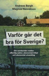 Varf�r g�r det bra f�r Sverige? : om sambanden mellan offentlig sektor, ekonomisk frihet och ekonomisk utveckilng (h�ftad)
