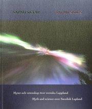 Sapmi skyar : myter och vetenskap över svenska Lappland / Sapmi skies : myth and science over Swedish Lapland