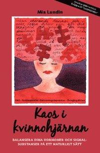 Kaos i Kvinnohj�rnan : Balansera dina hormoner och signalsubstanser p� ett naturligt s�tt (h�ftad)