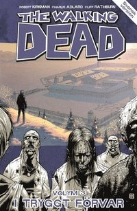 The Walking Dead volym 3. I tryggt f�rvar (h�ftad)