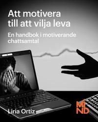 Att motivera till att vilja leva : en handbok i motiverande samtal (h�ftad)