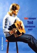 Vad sjunger Ted G�rdestad om?