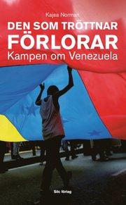 Den som tröttnat förlorar : kampen om Venezuela