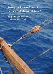Sverige och svenskarna i den ostindiska handeln I. Perspektiv från arkivaliska och arkeologiska fynd