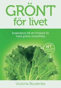 Gr�nt f�r livet : inspiration till ett friskare liv med gr�na smoothies (h�ftad)