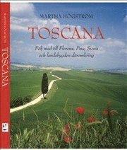 Toscana : följ med till Florens Pisa Siena och landsbygden däromkring
