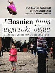 I Bosnien finns inga raka vägar – En reportageresa genom ett ungt land