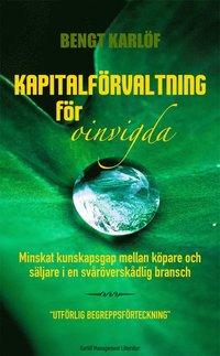 Kapitalf�rvaltning f�r oinvigda : minskat kunskapsgap mellan k�pare och s�ljare i en sv�r�versk�dlig bransch (h�ftad)