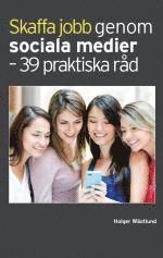 Skaffa jobb genom sociala medier - 39 praktiska r�d (h�ftad)