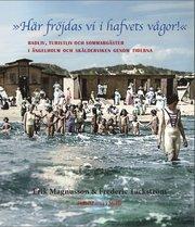 »Här fröjdas vi i hafvets vågor!« Badliv turistliv och sommargäster i Ängelholm och Skälderviken genom tiderna