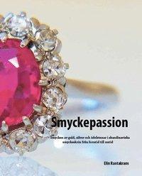Smyckepassion : smycken av guld, silver och �delstenar i skandinaviska smyckeskrin fr�n forntid till nutid (h�ftad)