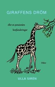 Giraffens dröm : eller en pensionärs konfunderingar: Dikter