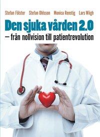 Den sjuka v�rden 2.0 : fr�n nollvision till patientrevolution (h�ftad)