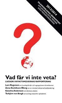 Vad f�r vi inte veta? : Luckor i nyhetsmediernas rapportering (h�ftad)