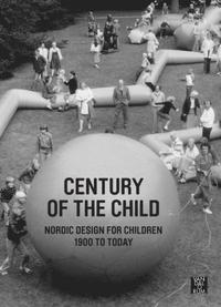 Century of the child : nordic design for children 1900 to today (h�ftad)