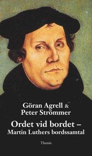 Ordet vid bordet : Martin Luthers bordssamtal
