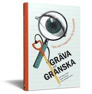 Gräva och granska : tips och inspiration för journalister