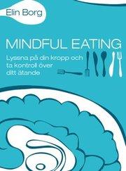 Mindful eating : lyssna på din kropp och ta kontroll över ditt ätande